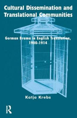 Cultural Dissemination and Translational Communities: German Drama in English Translation 1900-1914