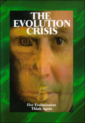 The Evolution Crisis: 5 Evolutionists Think Again