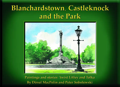 Blanchardstown, Castlerock and the Park: Paintings and Stories Twixt Liffey and Tolka