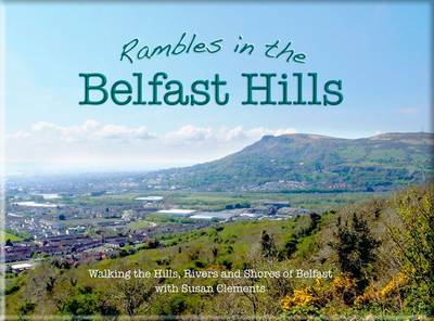 Rambles in the Belfast Hills: Walking the Hills, Rivers and Shores of Belfast