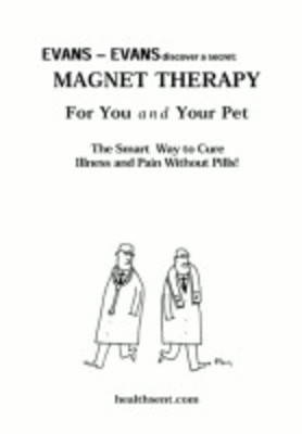 Magnet Therapy for You and Your Pet: The Smart Way to Cure Illness and Pain without Pills