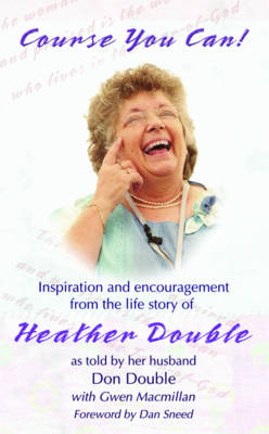 Course You Can!: Inspiration and Encouragement from the Life Story of Heather Double