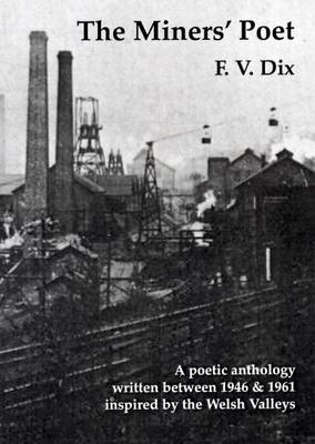 The Miners' Poet: A Poetic Anthology Written Between 1946 and 1961 Inspired by the Welsh Valleys