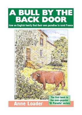 A Bull by the Back Door: How an English Family Find Their Own Paradise in Rural France