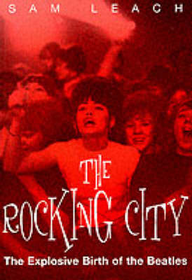 """The Rocking City: The Explosive Birth of the """"Beatles"""""""