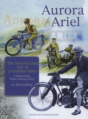 Aurora to Ariel; The Motorcycling Life of J. Graham Oates, a Pioneering Manx Motorcyclist