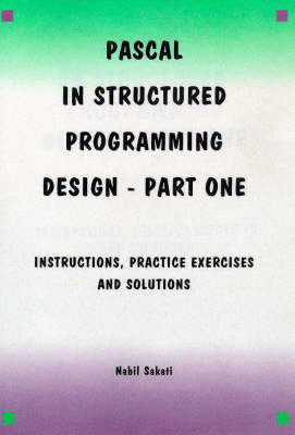PASCAL in Structured Programming Design: Pt. 1: Instructions, Practice Exercises and Solutions