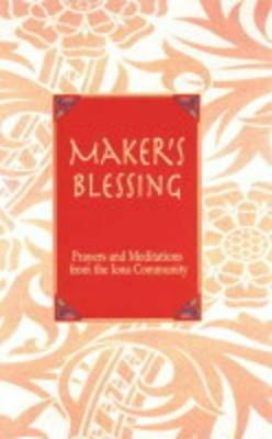 Maker's Blessing: Prayers and Meditations from the Iona Community