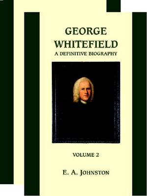George Whitefield: A Definitive Biography