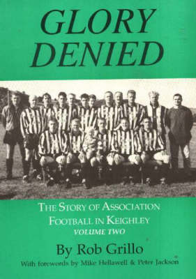The Story of Association Football in Keighley: v. 2: Glory Denied