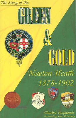 The Story of the Green & Gold: Newton Heath 1878-1902