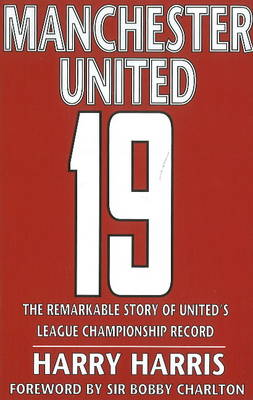 19: The Remarkable Story of United's League Championship Record