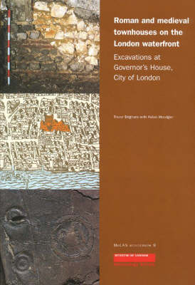 Roman and Medieval Townhouses on the London Waterfront: Excavations at Governor's House, City of London