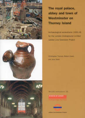 Royal palace, abbey and town of Westminster on Thorney Island: Archaeological Excavations (1991-8) for the London Underground Limited Jubilee Line Extension Project