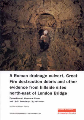 A Roman Drainage Culvert, Great Fire Destruction Debris and Other Evidence from Hillside Sites North-East of London Bridge