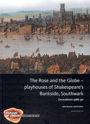 The Rose and the Globe: Playhouses of Tudor Bankside, Southwark Excavations 1988-91