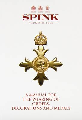 A Manual for the Wearing of Orders, Decorations and Medals