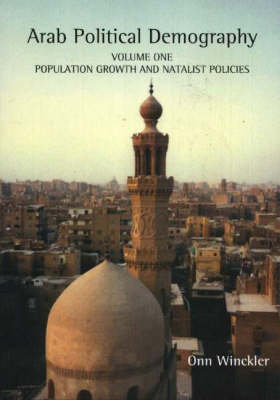 Arab Political Demography: v. 1: Population Growth and Natalist Policies