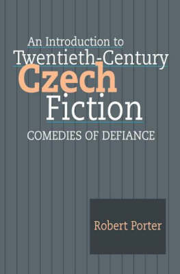 An Introduction to Twentieth-Century Czech Fiction: Comedies of Defiance