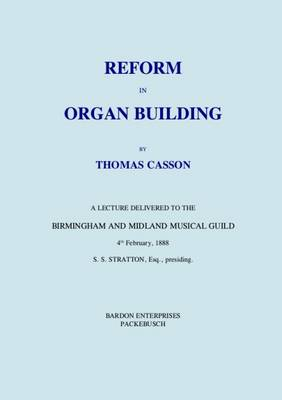Reform in Organ Building: A Lecture Delivered to the Birmingham and Midland Musical Guild, 4th February, 1888