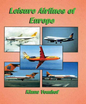 Leisure Airlines of Europe: The History of European Charter Airlines from 1945 to the Present Day