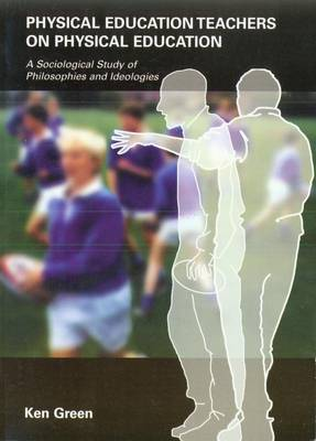 Physical Education Teachers on Physical Education: A Sociological Study of Philosophies and Ideologies