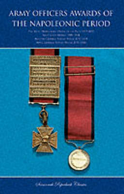 Army Officers Awards of the Napoleonic Period: The Most Honourable Order of the Bath 1815-1852, Army Gold Medals 1806-1814, Military General Service Medal 1793-1814, Naval General Service Medal 1793-1849