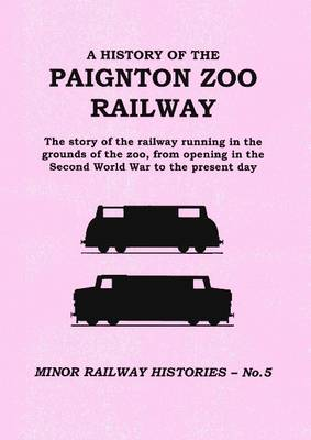 A History of the Paignton Zoo Railway: The Story of the Railway Running in the Grounds of the Zoo, from Opening in the Second World War to the Present Day