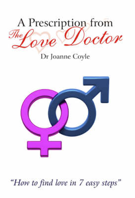 A Prescription from the Love Doctor: How to Find Love in 7 Easy Steps