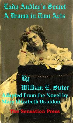Lady Audley's Secret: A Play Adapted from the Novel by Mary Elizabeth Braddon