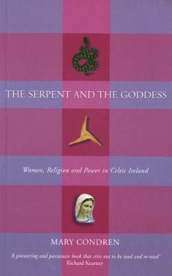 The Serpent and the Goddess: Women, Religion and Power in Celtic Ireland