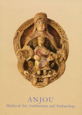 Anjou: Medieval Art, Architecture and Archaeology