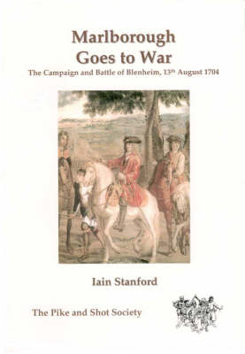 Marlborough Goes to War: The Campaign and Battle of Blenheim, 13th August 1704