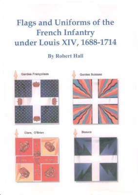 Flags and Uniforms of the French Infantry Under Louis XIV, 1688-1714