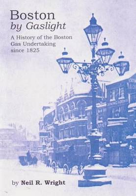 Boston by Gaslight: A History of the Boston Gas Undertaking since 1825