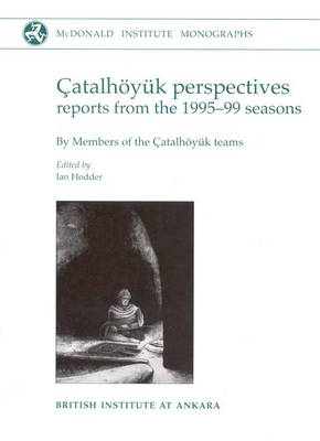 Catalhoeyuk Perspectives: Themes from the 1995-99 Seasons