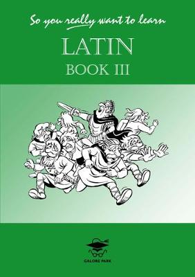 So You Really Want to Learn Latin: A Textbook for Common Entrance and GCSE