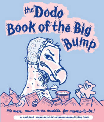 Dodo Book of the Big Bump: No More Mums-to-be Muddle for Mamas-to-be!