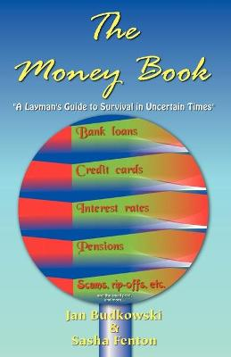 The Money Book: A Layman's Guide to Survival in Uncertain Times