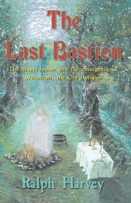 The Last Bastion: The Suppression and Re-emergence of Witchcraft - The Old Religion