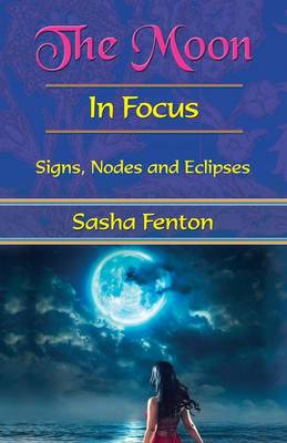 The Moon: In Focus: Signs, Nodes and Eclipses