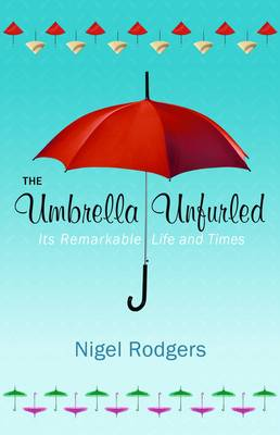 The Umbrella Unfurled: It's Remarkable Life and Times