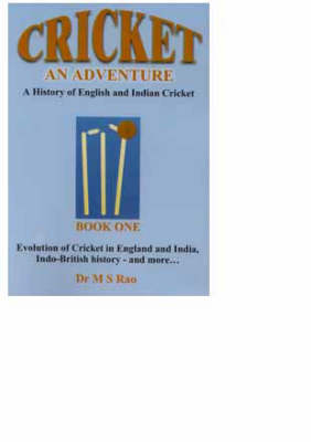 Cricket and Adventure: A History of English and Indian Cricket: v. 1