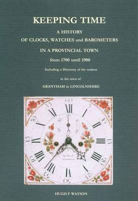 Keeping Time: A History of Provincial Clocks, Watches and Barometers