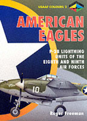 American Eagles: P-38 Lightning Units of the Eighth and Ninth Air Forces