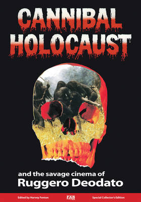 Cannibal Holocaust: And the Savage Cinema of Ruggero Deodato