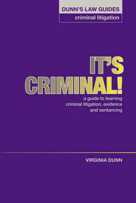 Dunn's Law Guides - Criminal Litigation: It's Criminal !: A Guide to Learning Criminal Litigation, Evidence and Sentencing