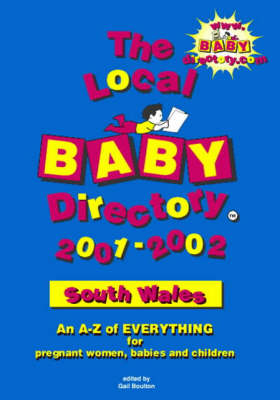 The Local Baby Directory: An A-Z of Everything for Pregnant Women, Babies and Children: 2001-2002: South Wales