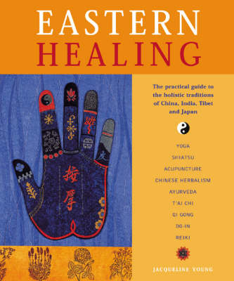Eastern Healing: The Practical Guide to the Healing Traditions of China, India, Tibet and Japan