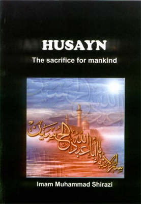 Husayn: The Sacrifice for Mankind